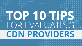 Top 10 Tips for Evaluating CDN Providers