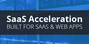 Coming Soon: SaaS Acceleration—Dynamic Delivery Built for SaaS